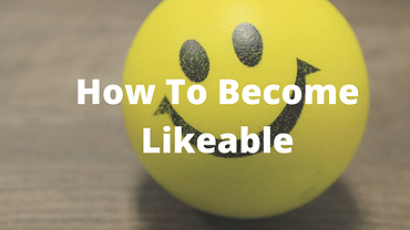 4 Simple Steps To Developing Likeability (w/ exercises!)